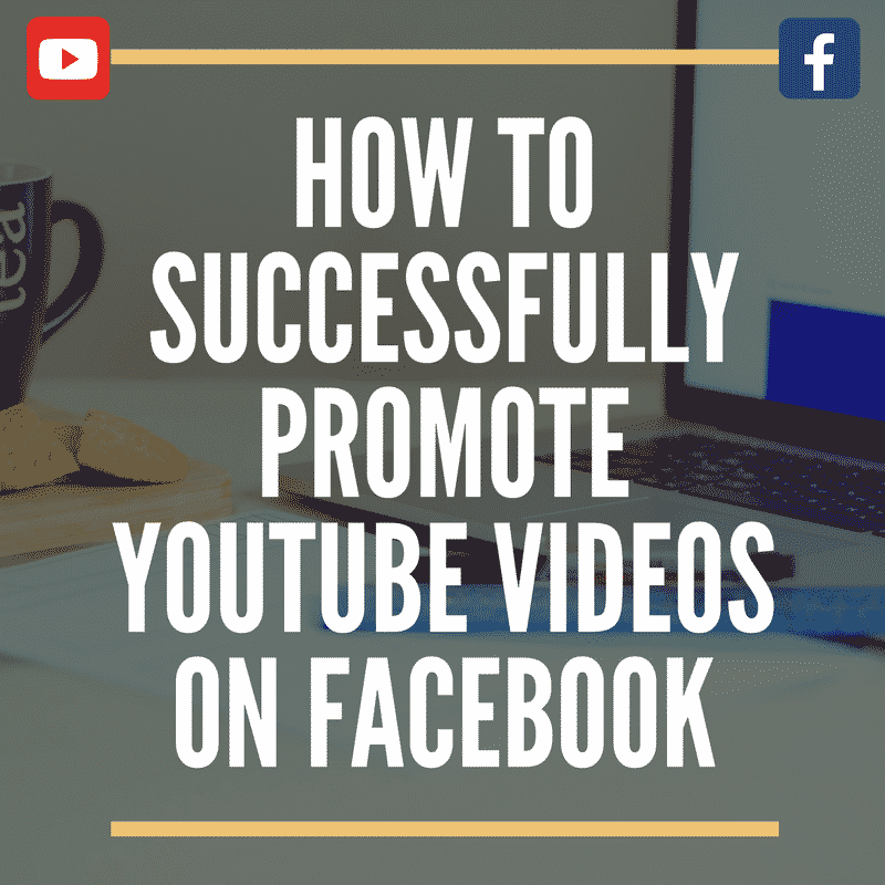 How to successfully promote YouTube Videos on Facebook